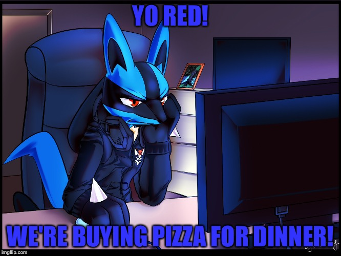 YO RED! WE'RE BUYING PIZZA FOR DINNER! | made w/ Imgflip meme maker
