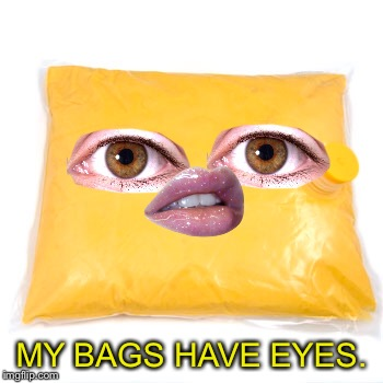 MY BAGS HAVE EYES. | made w/ Imgflip meme maker