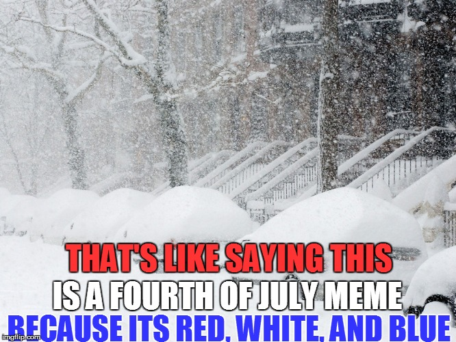 IS A FOURTH OF JULY MEME BECAUSE ITS RED, WHITE, AND BLUE THAT'S LIKE SAYING THIS | made w/ Imgflip meme maker