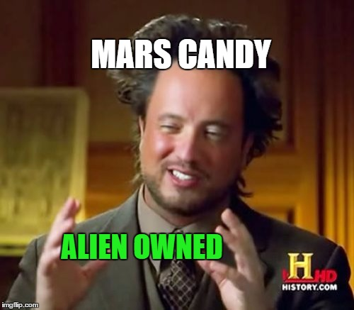 Ancient Aliens Meme | MARS CANDY ALIEN OWNED | image tagged in memes,ancient aliens | made w/ Imgflip meme maker