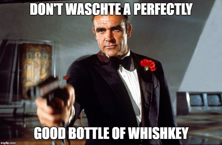 DON'T WASCHTE A PERFECTLY GOOD BOTTLE OF WHISHKEY | made w/ Imgflip meme maker