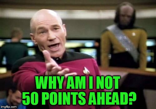 Picard Wtf Meme | WHY AM I NOT 50 POINTS AHEAD? | image tagged in memes,picard wtf | made w/ Imgflip meme maker