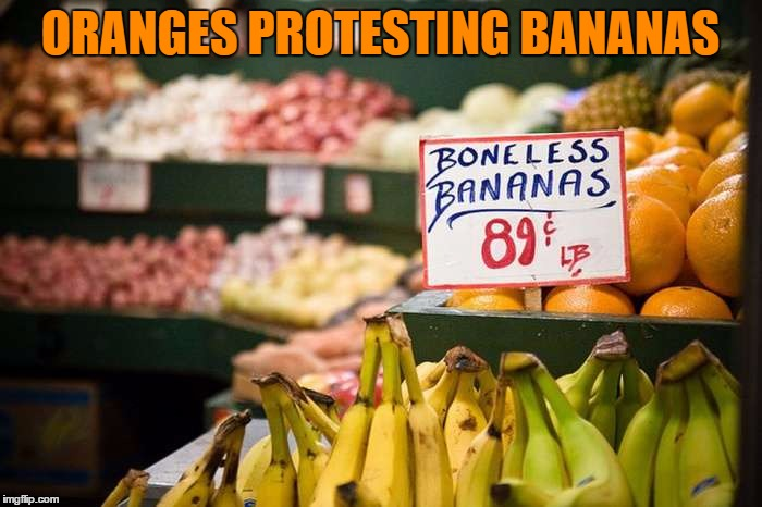 ORANGES PROTESTING BANANAS | made w/ Imgflip meme maker