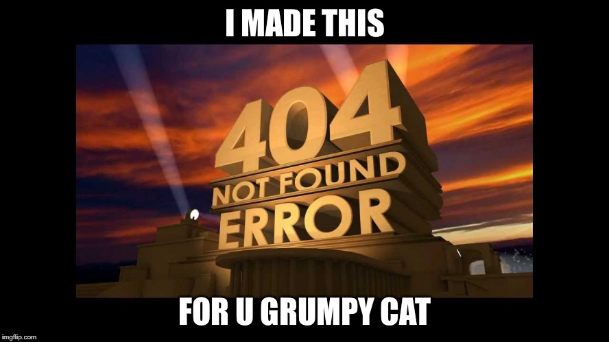 404 fox not found | I MADE THIS FOR U GRUMPY CAT | image tagged in 404 fox not found | made w/ Imgflip meme maker