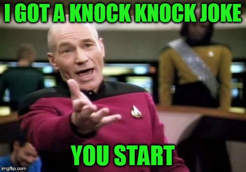 Picard Wtf Meme | I GOT A KNOCK KNOCK JOKE YOU START | image tagged in memes,picard wtf | made w/ Imgflip meme maker