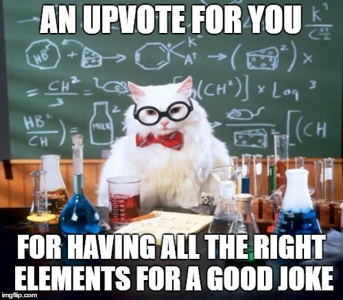 AN UPVOTE FOR YOU FOR HAVING ALL THE RIGHT ELEMENTS FOR A GOOD JOKE | made w/ Imgflip meme maker