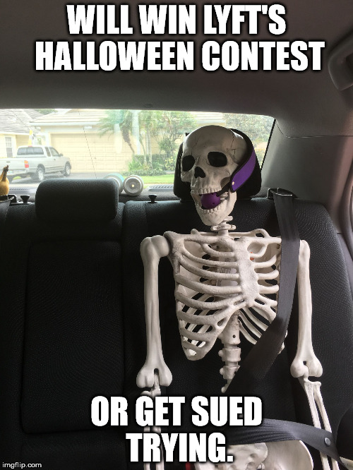 WILL WIN LYFT'S HALLOWEEN CONTEST; OR GET SUED TRYING. | image tagged in ball gag skeleton | made w/ Imgflip meme maker