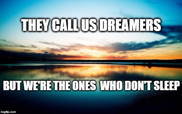 Sunset |  THEY CALL US DREAMERS; BUT WE'RE THE ONES  WHO DON'T SLEEP | image tagged in sunset | made w/ Imgflip meme maker
