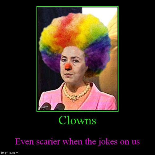 Clowns | Even scarier when the jokes on us | image tagged in funny,demotivationals | made w/ Imgflip demotivational maker