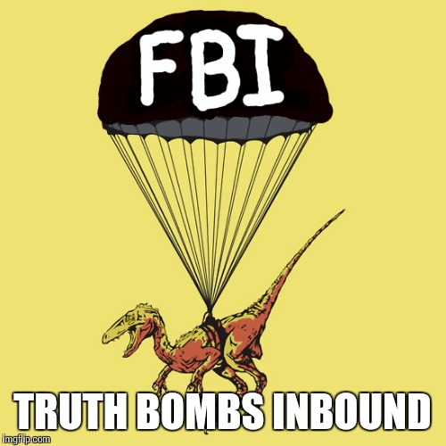 Raptor of truth | TRUTH BOMBS INBOUND | image tagged in hillary for prison,shapeshifting lizard,trump 2016,maga,memes | made w/ Imgflip meme maker