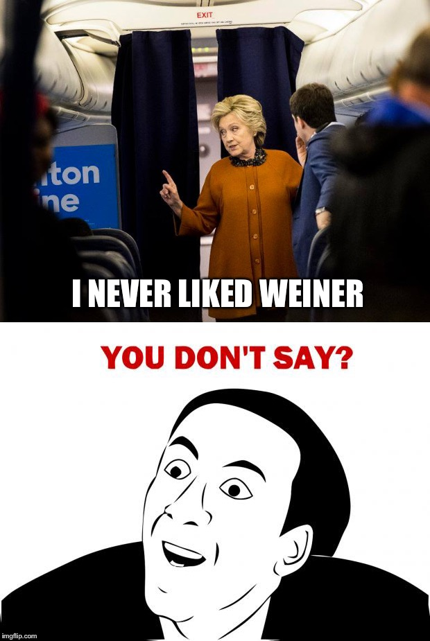 I NEVER LIKED WEINER | made w/ Imgflip meme maker