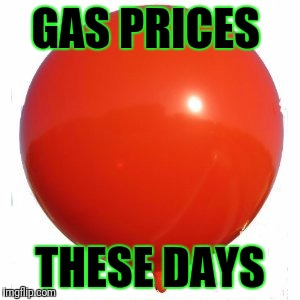 The price of gas these days | GAS PRICES THESE DAYS | image tagged in memes,ballons | made w/ Imgflip meme maker