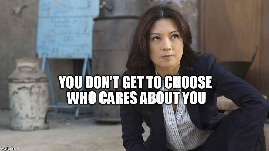YOU DON'T GET TO CHOOSE WHO CARES ABOUT YOU | image tagged in shield | made w/ Imgflip meme maker