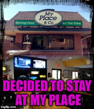 DECIDED TO STAY AT MY PLACE | made w/ Imgflip meme maker