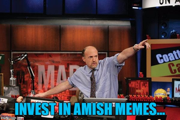INVEST IN AMISH MEMES... | made w/ Imgflip meme maker