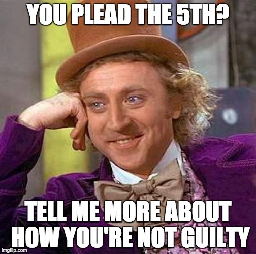 AG Loretta Lynch refused to comply with an investigation about Obama's secret efforts to send Iran $1.7 billion in cash. | YOU PLEAD THE 5TH? TELL ME MORE ABOUT HOW YOU'RE NOT GUILTY | image tagged in creepy condescending wonka,corruption,politics,guilty,loretta lynch,ransom | made w/ Imgflip meme maker