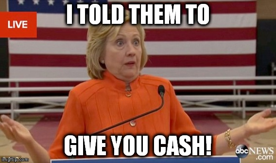 I TOLD THEM TO GIVE YOU CASH! | made w/ Imgflip meme maker