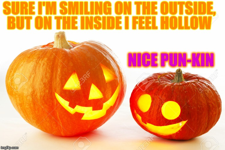 A Mini Dash Halloween Meme  | SURE I'M SMILING ON THE OUTSIDE, BUT ON THE INSIDE I FEEL HOLLOW NICE PUN-KIN | image tagged in funny meme,halloween,jokes,laughs,pumpkin,puns | made w/ Imgflip meme maker