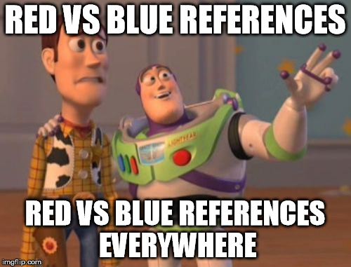 RED VS BLUE REFERENCES RED VS BLUE REFERENCES EVERYWHERE | image tagged in memes,x x everywhere | made w/ Imgflip meme maker