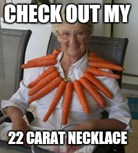 CHECK OUT MY 22 CARAT NECKLACE | made w/ Imgflip meme maker