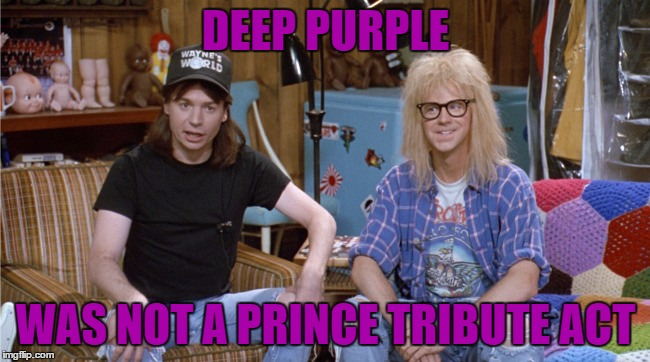 Schwing on the water... |  DEEP PURPLE; WAS NOT A PRINCE TRIBUTE ACT | image tagged in memes,deep purple,prince,music,movies,wayne's world | made w/ Imgflip meme maker