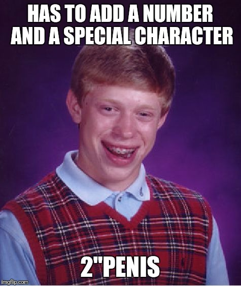 "Bad Luck Brian Meme | HAS TO ADD A NUMBER AND A SPECIAL CHARACTER 2""P**IS 