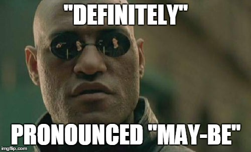 "Matrix Morpheus Meme | ""DEFINITELY"" PRONOUNCED ""MAY-BE"" 
