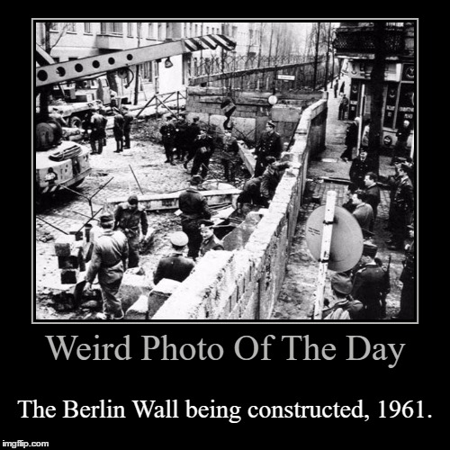 Mr. Gorbachev, Tear Down This Wall | Weird Photo Of The Day | The Berlin Wall being constructed, 1961. | image tagged in funny,demotivationals,weird,photo of the day,berlin wall,construction | made w/ Imgflip demotivational maker