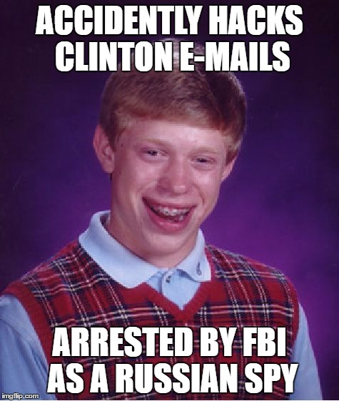Bad Luck Brian Meme | ACCIDENTLY HACKS CLINTON E-MAILS ARRESTED BY FBI AS A RUSSIAN SPY | image tagged in memes,bad luck brian | made w/ Imgflip meme maker