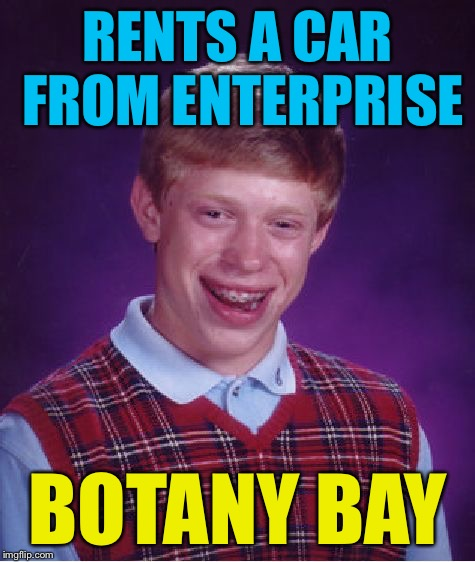 Bad Luck Brian Meme | RENTS A CAR FROM ENTERPRISE BOTANY BAY | image tagged in memes,bad luck brian | made w/ Imgflip meme maker