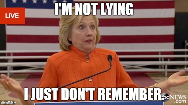 hillary shrug | I'M NOT LYING I JUST DON'T REMEMBER. | image tagged in hillary shrug | made w/ Imgflip meme maker
