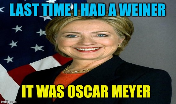 LAST TIME I HAD A WEINER IT WAS OSCAR MEYER | made w/ Imgflip meme maker