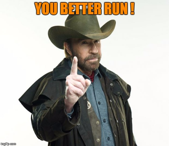 YOU BETTER RUN ! | made w/ Imgflip meme maker