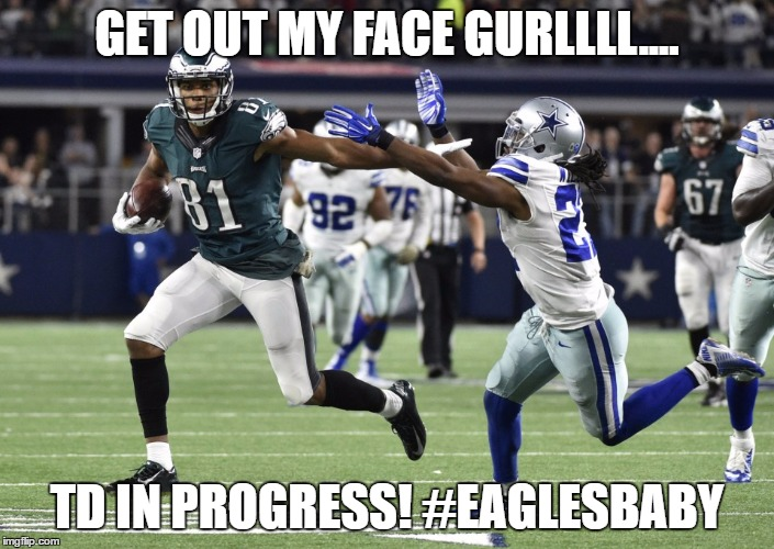 GET OUT MY FACE GURLLLL.... TD IN PROGRESS! #EAGLESBABY | image tagged in eagles | made w/ Imgflip meme maker
