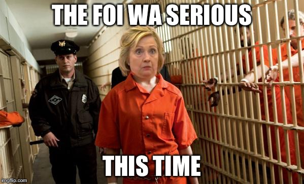 Hillary Jail |  THE FOI WA SERIOUS; THIS TIME | image tagged in hillary jail | made w/ Imgflip meme maker
