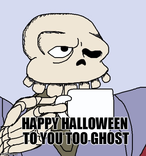 HAPPY HALLOWEEN TO YOU TOO GHOST | made w/ Imgflip meme maker