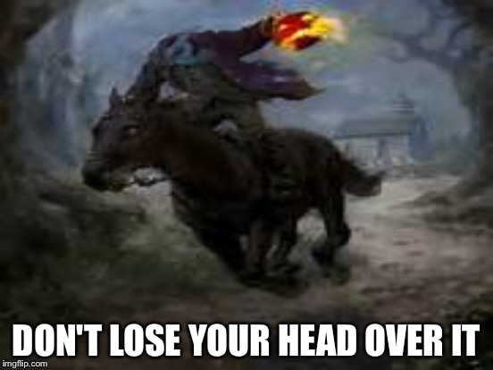 DON'T LOSE YOUR HEAD OVER IT | made w/ Imgflip meme maker