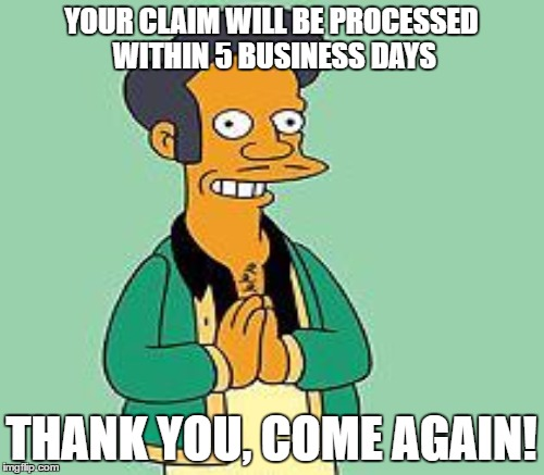 YOUR CLAIM WILL BE PROCESSED WITHIN 5 BUSINESS DAYS THANK YOU, COME AGAIN! | made w/ Imgflip meme maker