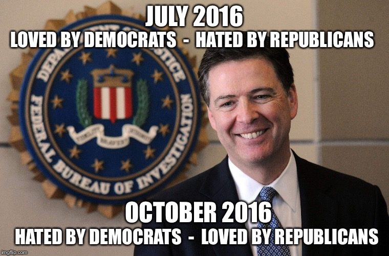 It's a love-hate relationship  | JULY 2016 OCTOBER 2016 LOVED BY DEMOCRATS  -  HATED BY REPUBLICANS HATED BY DEMOCRATS  -  LOVED BY REPUBLICANS | image tagged in fbi,hillary | made w/ Imgflip meme maker