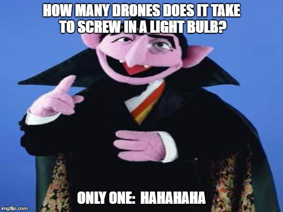 HOW MANY DRONES DOES IT TAKE TO SCREW IN A LIGHT BULB? ONLY ONE:  HAHAHAHA | made w/ Imgflip meme maker