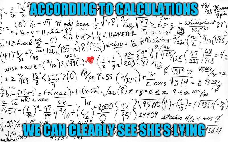 ACCORDING TO CALCULATIONS WE CAN CLEARLY SEE SHE'S LYING | made w/ Imgflip meme maker