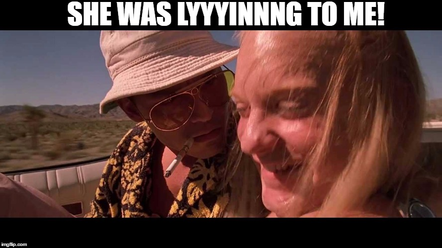 SHE WAS LYYYINNNG TO ME! | made w/ Imgflip meme maker