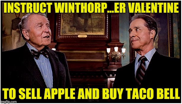 INSTRUCT WINTHORP...ER VALENTINE TO SELL APPLE AND BUY TACO BELL | made w/ Imgflip meme maker