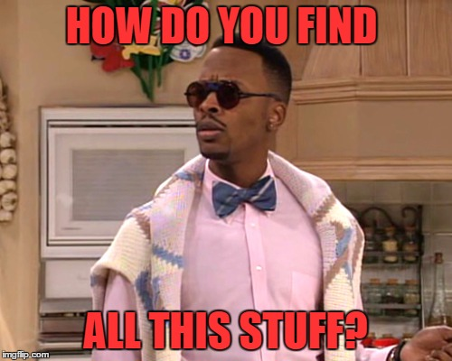 dj jazzy jeff | HOW DO YOU FIND ALL THIS STUFF? | image tagged in dj jazzy jeff | made w/ Imgflip meme maker