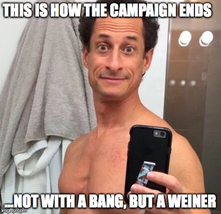 Anthony Weiner | THIS IS HOW THE CAMPAIGN ENDS ...NOT WITH A BANG, BUT A WEINER | image tagged in anthony weiner | made w/ Imgflip meme maker