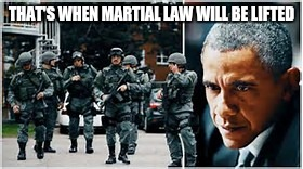 THAT'S WHEN MARTIAL LAW WILL BE LIFTED | made w/ Imgflip meme maker