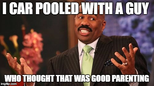 Steve Harvey Meme | I CAR POOLED WITH A GUY WHO THOUGHT THAT WAS GOOD PARENTING | image tagged in memes,steve harvey | made w/ Imgflip meme maker