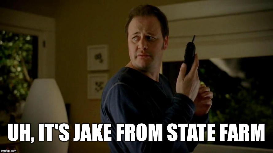 UH, IT'S JAKE FROM STATE FARM | made w/ Imgflip meme maker