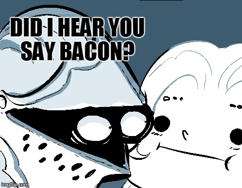 DID I HEAR YOU SAY BACON? | made w/ Imgflip meme maker
