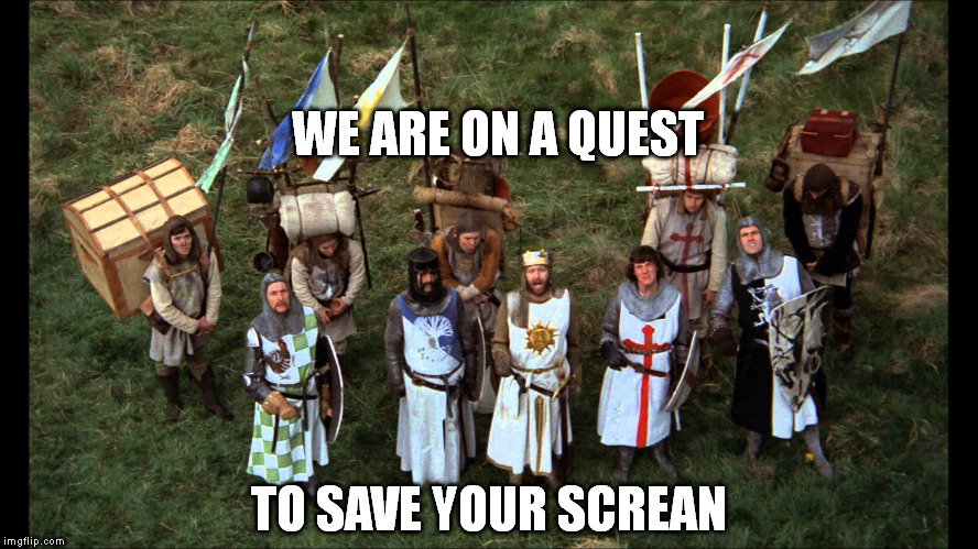 Monty Python Knights of the Crusade | WE ARE ON A QUEST TO SAVE YOUR SCREAN | image tagged in monty python knights of the crusade | made w/ Imgflip meme maker